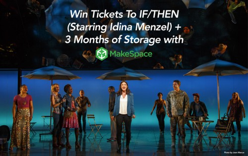 Win tickets to IF/THEN (starring Idina Menzel) and 3 months of storage with MakeSpace.